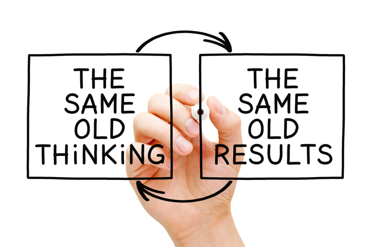 Do You Have the Same Old Thinking?